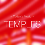 Temples|音に飲み込まれるサイケ。 -Today'z Music